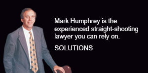 Mark Humphrey is the experienced straight-shooting lawyer you can rely on. Solutions